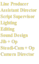 Line Producer Assistant Director Script Supervisor Lighting Editing Sound Design Jib + Op Steadi-Cam + Op Camera Director