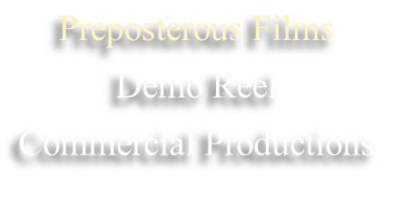 Preposterous Films  Demo Reel Commercial Productions